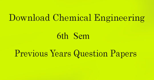 Chemical Engineering 6th sem previous years question papers