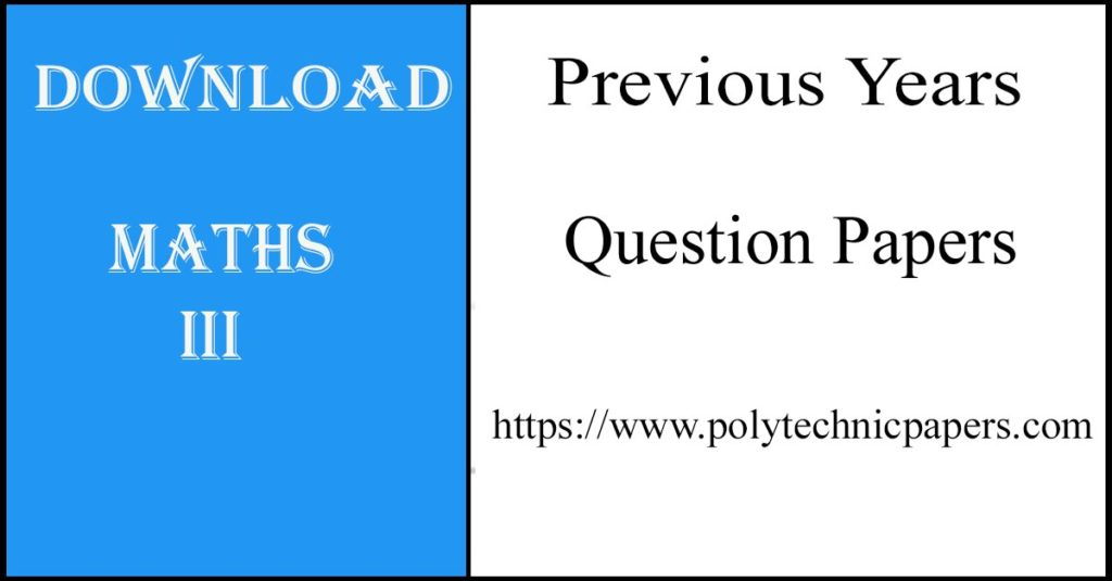 Download Maths III Previous years diploma question papers